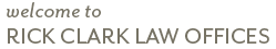 Welcome to Rick Clark Law Offices